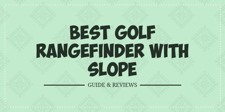 Best Golf Rangefinders with Slope – Guide & Reviews