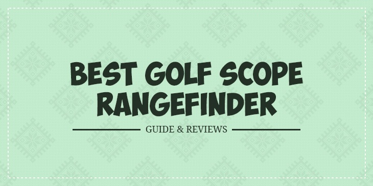 Best Golf Scope Rangefinders 2020– Guide & Reviews